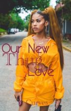 Our New Thug Love - Sequel To ANTL : The New Version - Completed* by Curves_