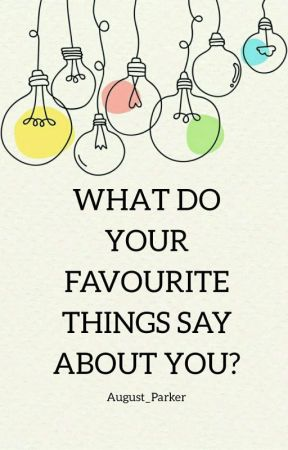 What do your favourite things say about you? | ✍ by August_Parker