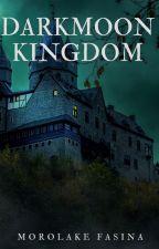 Darkmoon Kingdom (Eternity Series) by bbyrla
