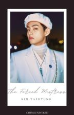 The Forced Mistress [ KTH ] by chimsuniverse