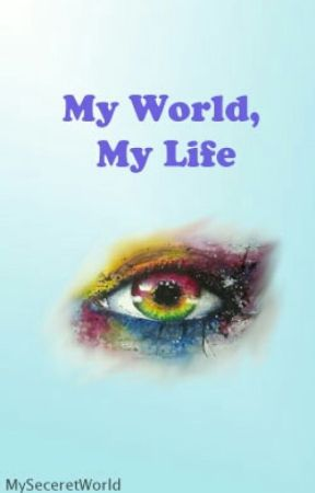 My world, My life by MySeceretWorld