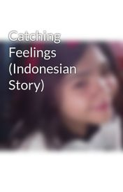 Catching Feelings (Indonesian Story) by nahdahnamirah