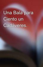 Una Bala para Ciento un Cadáveres. by LeonardoGualdaCastro