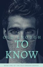 Old Enough To Know (ON HOLD) by love__of__dark