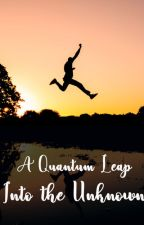 A QUANTUM LEAP INTO THE UNKNOWN by AyoolaJohnson