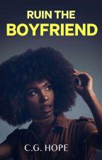 Ruin The Boyfriend: A Short Story ✓ by CG_Hope
