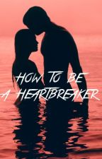 How To Be A Heartbreaker. by RightByMySelf