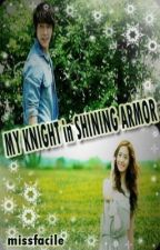 My Knight in Shining Armor ** COMPLETED ** by missfacile