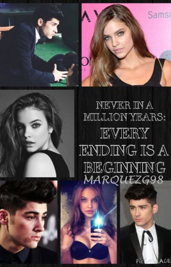 NEVER IN A MILLION YEARS: EVERY ENDING IS A BEGINNING (Zayn Malik y tú)