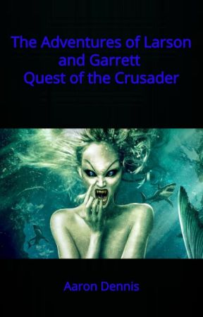 The Adventures of Larson and Garrett, Quest of the Crusader by StoriesbyDennis