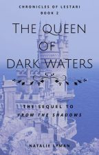 The Queen of Dark Waters (Chronicles of Lestari #2) by ndlyman93