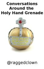 Conversations Around the Holy Hand Grenade by raggedclown