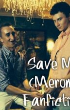 Save Me (Merome FanFiction) by Meromeisamazing