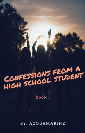 Confessions From a High School Student by Acquamarine7