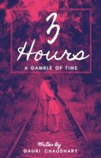 3 Hours : The Gamble Of Time by addicted2004