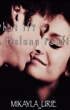 What If? (A Delena Fanfic) by Mikayla_Urie