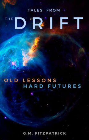Tales from the Drift: Old Lessons, Hard Futures by ArtisticSmirk