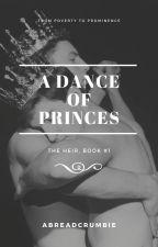 A Dance of Princes (The Heir, Book 1) by Abreadcrumbie