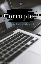 Corrupted | Corruption AU *COMPLETED* by XShadow-Heart