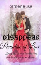 Paradise of Love (Disappear) by armeneusa
