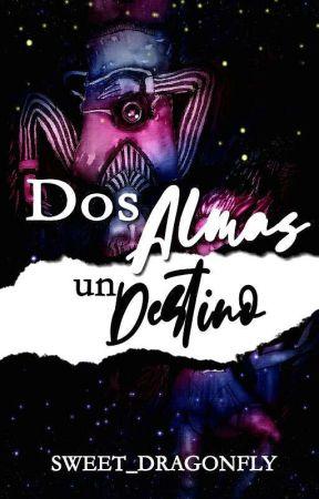 DOS ALMAS UN DESTINO (✔) by Sweet-Dragonfly