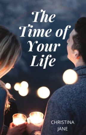 The Time of Your Life by christy477