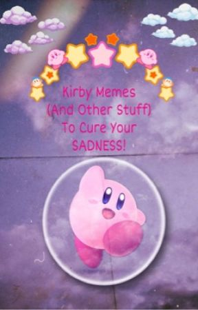 ♥️ Kirby Memes (And Other Stuff) To Cure Your Sadness ♥️ by Crazy_Fangirl_110