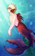 The Angry Fis-I Mean Merman!{Bakugou X Reader} (Little Mermaid AU!)(Complete) by kayYT1