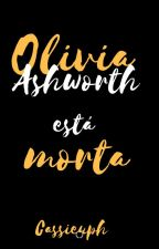 Olivia Ashworth está morta by cassieuph