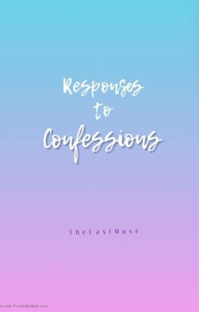 Responses to Confessions by thelastmuse