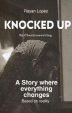 Knocked Up: RayanLopez by Chanloveswriting