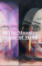 🌸The Monster Inside Of Me 🌸 by hiiiihey