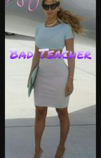 Bad Teacher (studentxteacher) by BeyonceAJ