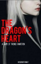 The Dragon's Heart [GAME OF THRONES] by NyxQueenOfTheNight