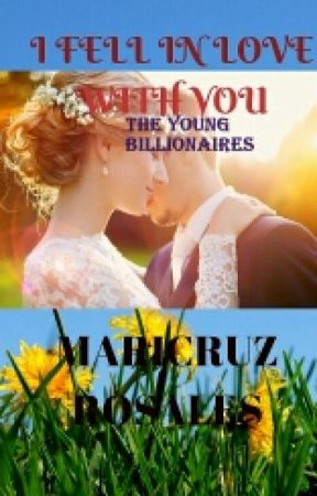 I Fell in Love with You : The Young Billionaires book #4 by maricruzr99