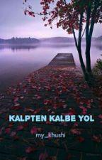 Kalpten Kalbe Yol by my_khushi