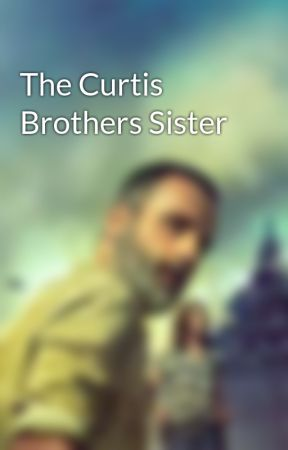The Curtis Brothers Sister by Kiley5686