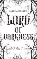 Lord Of Darkness - Lord of the Trone - Livro 1 by Gabriella17Rodrigues
