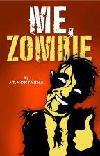 Me, Zombie by Juhundo