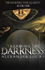 The Banished Way Quartet, Book 1: Treading the Darkness by Superjerk