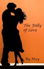 The Folly of Love by SixteenAgain