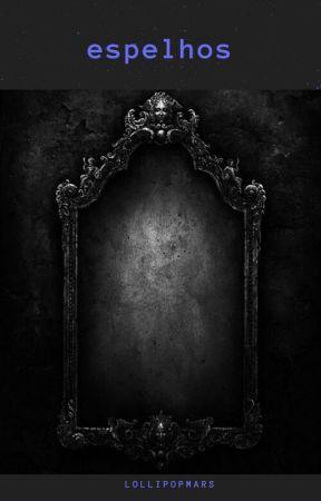 Espelhos by lollipopmars