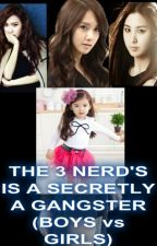 THE 3 NERD'S IS A SECRETLY A GANGSTER'S ( BOY vs GIRL'S ) by PatriciaSantos991