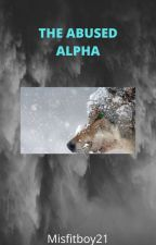 The Abused Alpha by ChaseElliott0