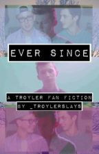Ever Since - Troyler AU by _troylerslays
