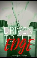 driven to the edge by please_read_my_lips
