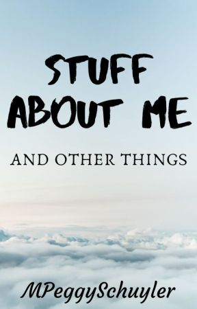 Stuff About Me And Other Things by MPeggySchuyler