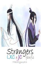 Strangers - LXC x JC fanfic by HaiRyuuKi