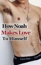 How Noah Makes Love To Himself by EroticLiterature