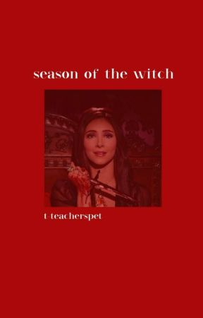 season of the witch,, original story ON HOLD by t-teacherspet